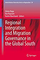 Regional Integration and Migration Governance in the Global South (United Nations University Series on Regionalism, 20)
