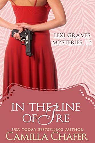 In the Line of Ire (Lexi Graves Mys…