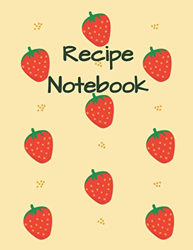 Recipe Notebook: Blank Notebook to Record your Own Favourite Recipes, Collect all your Foodie Creations, Space for 120 Recipes, Contents Pages, Temperature and Liquid Conversions, Strawberries Cover