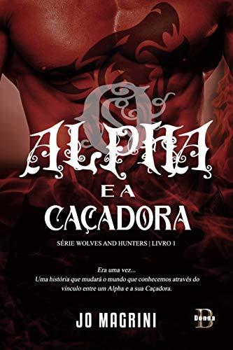 O : O Alpha e a Caçadora (WOLVES AND HUNTERS Livro 1)