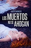 Los muertos no se ahogan (Roberto Fuentes)