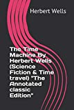 """The Time Machine By Herbert Wells (Science Fiction & Time travel) """"The Annotated classic Edition"""""""
