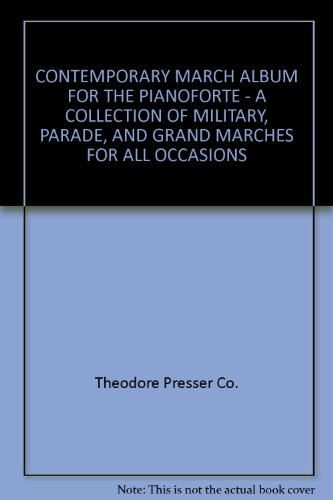 CONTEMPORARY MARCH ALBUM FOR THE PIANOFORTE - A COLLECTION OF MILITARY, PARADE, AND GRAND MARCHES FOR ALL OCCASIONS