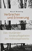 Verbrechen und Erinnerung: Das »Auslaenderkinderpflegeheim« des Volkswagenwerks