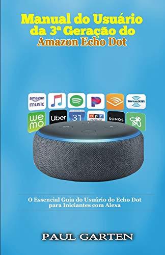 Manual do usuário da 3a Geração do Amazon Echo Dot: O Essencial Guia do Usuário do Echo Dot para Iniciantes com Alexa