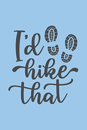 i'd hike that: Gift Hiking Log Book Hiking Checklist for :young girl friend ghost boys student dad daughter grandma girls kids sister parents teen ... wife husband girlfriend - 6x9 inch,100 Page