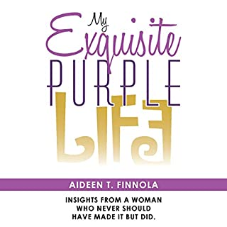 My Exquisite Purple Life     Insights from a Woman Who Never Should Have Made It but Did.              By:                                                                                                                                 Aideen T. Finnola                               Narrated by:                                                                                                                                 Aideen T. Finnola                      Length: 9 hrs and 57 mins     4 ratings     Overall 4.8
