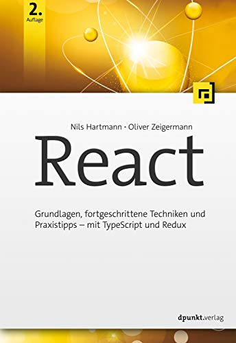 React: Grundlagen, fortgeschrittene Techniken und Praxistipps – mit TypeScript und Redux