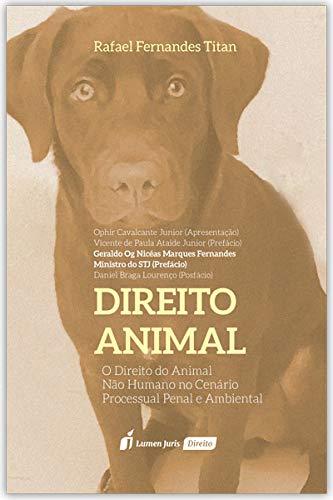 Direito Animal: O Direito Do Animal Não Humano No Cenário Processual Penal E Ambiental - 2020