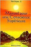 Manuel pour une conscience supérieure de Ken Keyes Jr ( 15 janvier 2004 ) - 15/01/2004