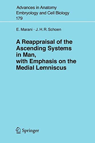 A Reappraisal of the Ascending Systems in Man, with Emphasis on the Medial Lemniscus (Advances in Anatomy, Embryology and Cell Biology, 179, Band 179)