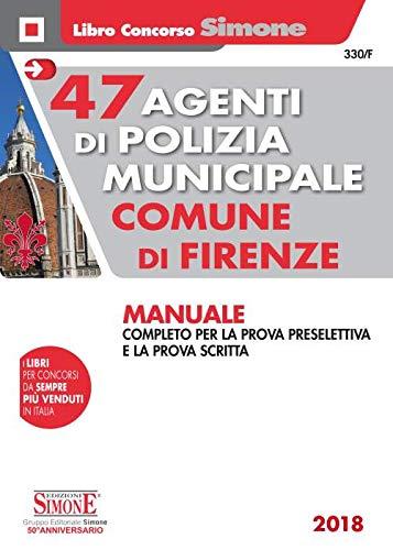 47 agenti di polizia municipale Comune di Firenze. Manuale completo per la prova preselettiva e la prova scritta