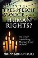 Can Their Free Speech Violate Your Human Rights? The Case for Criminalizing Holocaust Denial in Brazil