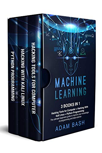 Machine Learning: 3 books in 1: - Hacking Tools for Computer + Hacking With Kali Linux + Python Programming- The ultimate beginners guide to improve your ... and data science (English Edition)