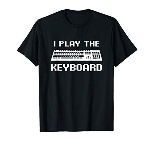 I Play The Keyboard Shirt, Coding or Gamer Gift T-Shirt