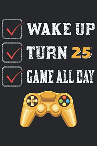 wake up turn 25 game all day: Journal Notebook 6x9 inch,100 Page Gift for :young girl friend ghost boys student dad daughter teacher grandma kids ... husband girlfriend And for everyone you love