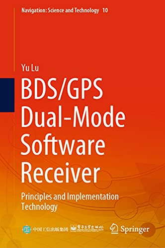 BDS/GPS Dual-Mode Software Receiver: Principles and Implementation Technology (Navigation: Science and Technology Book 10) (English Edition)
