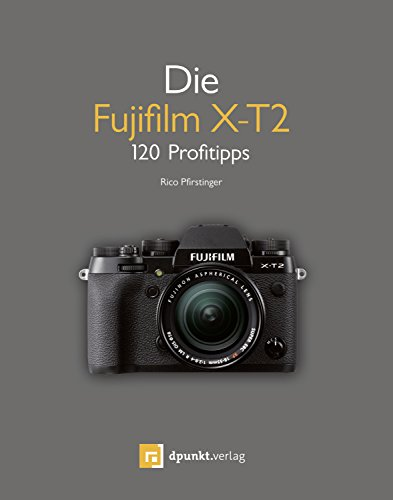 Die Fujifilm X-T2: 120 Profitipps (German Edition)