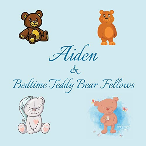 Aiden & Bedtime Teddy Bear Fellows: Short Goodnight Story for Toddlers - 5 Minute Good Night Stories to Read - Personalized Baby Books with Your ... 1-3 (Personalized Books for Kids, Band 7)