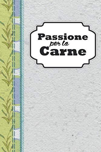 Passione per la Carne: Quaderno personalizzato per scrivere la tua collezione personale di ricette. Per ogni ricetta trovi ben 2 pagine a tua ... qualsiasi cosa e aggiungere le note