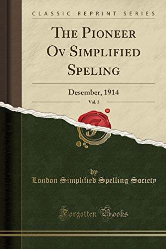 The Pioneer Ov Simplified Speling, Vol. 3: Desember, 1914 (Classic Reprint)