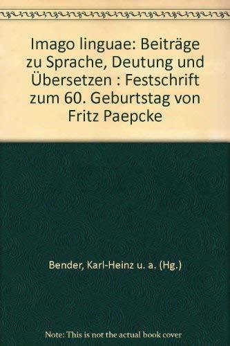 Imago Linguae: Beiträge zur Sprache, Deutung und Übersetzen. Festschrift zum 60. Geburtstag von Fritz Paepcke