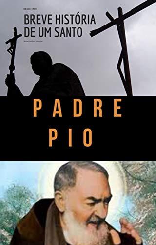 PADRE PIO : Breve história de um santo
