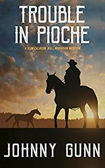 Trouble in Pioche: A 19th Century Western (A Slim Calhoun, Bull Morrison Western Book 4) by [Johnny Gunn]