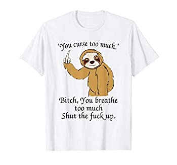 Bitch-You-Breathe-Too-Much-Shut-The-Fuck-Up T-Shirt