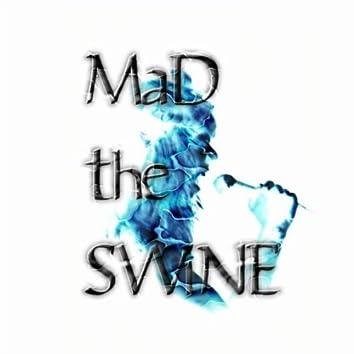 Mad the Swine