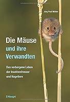 Die Maeuse und ihre Verwandten: Das verborgene Leben der Insektenfresser und Nagetiere