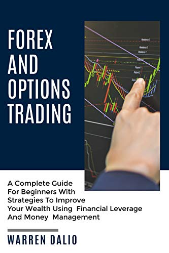 FOREX AND OPTIONS TRADING: A COMPLETE GUIDE FOR BEGINNERS WITH STRATEGIES TO IMPROVE YOUR WEALTH USING FINANCIAL LEVERAGE AND MONEY MANAGEMENT (English Edition)