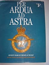 Per Ardua Ad Astra: Seventy Years of the Rfc and the Raf