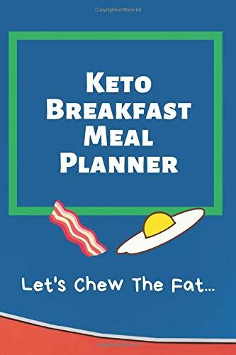 Keto Breakfast Meal Planner: Let's Chew The Fat... 6x9...