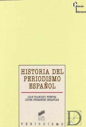 Historia del periodismo español: prensa, política y opinión pública en la España contemporánea: 16 (Ciencias de la información)