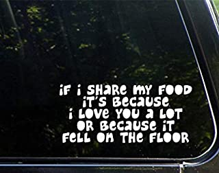 If I Share My Food Its Because I Love You A Lot Or Because It Fell On The Floor - Vinyl Die Cut Decal Bumper Sticker For ...