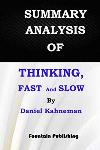 SUMMARY ANALYSIS OF THINKING, FAST AND SLOW BY DANIEL KAHNEMAN