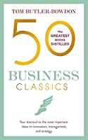 50 Business Classics: Your shortcut to the most important ideas on innovation, management and strategy (50 Classics)