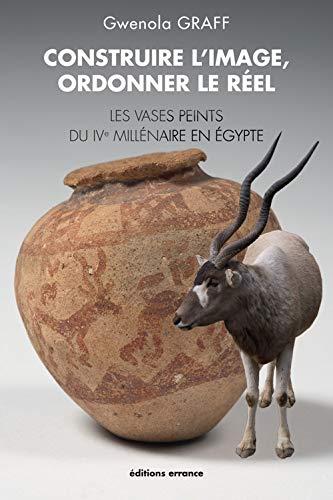 Construire l'image, ordonner le réel : Les vases peints du 4e millénaire en Egypte