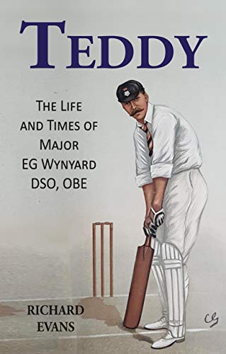 Teddy: The Life and Times of Major EG Wynyard DSO, OBE (English Edition)
