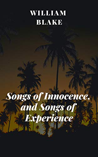 William Blake : Songs of Innocence, and Songs of Experience (English Edition)