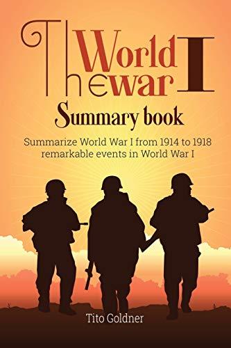 The World War I Summary Book: Summarize World War I from 1914 to 1918 remarkable events in World War I