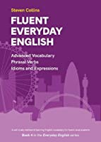 Fluent Everyday English: Book 4 in the Everyday English Advanced Vocabulary series