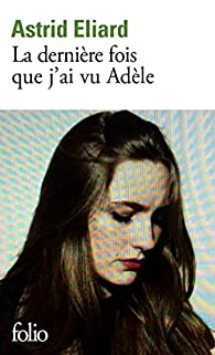 La dernière fois que j'ai vu Adèle par Astrid Eliard