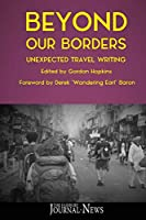 Beyond Our Borders: Unexpected Travel Writing