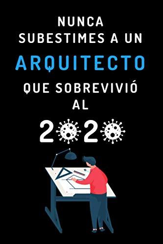 Nunca Subestimes A Un Arquitecto Que Sobrevivió A 2020: Cuaderno Original Y Divertido Para Arquitectos - 120 Páginas
