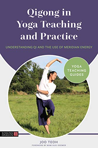 Qigong in Yoga Teaching and Practice: Understanding Qi and the Use of Meridian Energy (Yoga Teaching Guides) (English Edition)