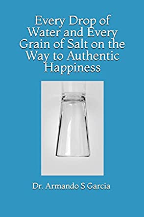 Every Drop of Water and Every Grain of Salt on the Way to Authentic Happiness