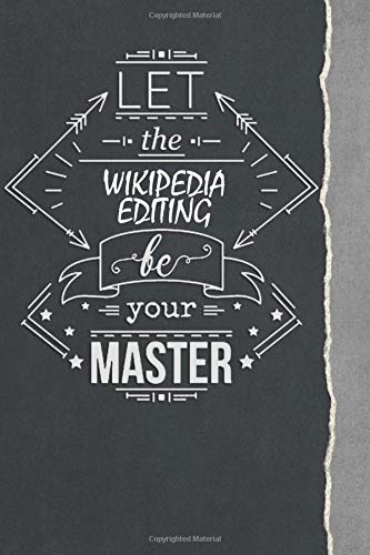 Let the Wikipedia Editing Be your master: Typography Journal for Wikipedia Editing Lovers / Funny Inspirational Notebooks for Wikipedia Editing ... Design , Journal, Diary), Lined Journal