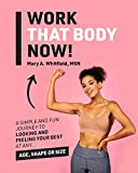work that body now!: looking and feeling your best at any age, shape or size (english edition)